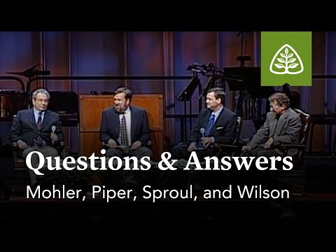 Mohler, Piper, Sproul, and Wilson: Questions and Answers #1