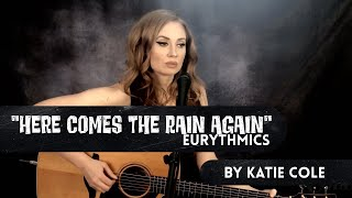 Here Comes The Rain Again - Eurythmics cover by Katie Cole