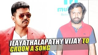 Ilayathalapathy Vijay To Croon A Song In Vijay 60
