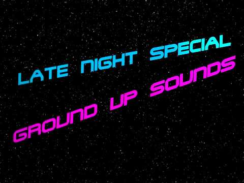 Ground Up Sounds  Late Night Special