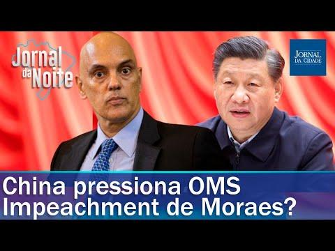 China pressiona OMS / Impeachment de Alexandre de Moraes? / Estado de Defesa