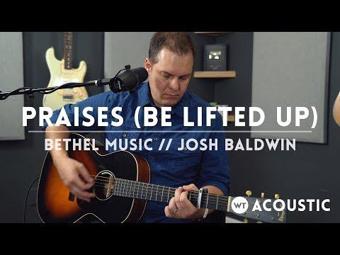 Praises (Be Lifted Up) - Bethel Music & Josh Baldwin // acoustic one-take