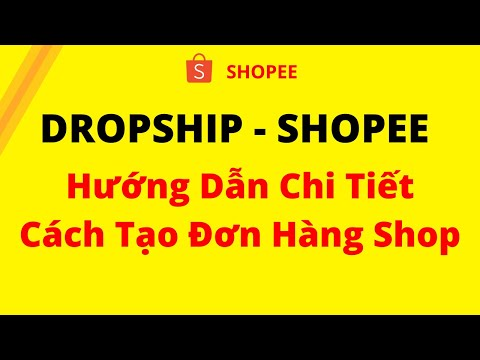 Hướng dẫn tạo đơn hàng dropship trên shopee
