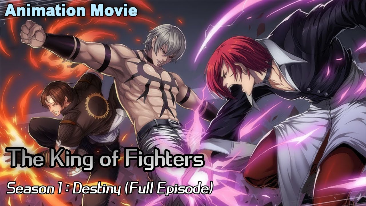 King of Fighters Animation Movie (Destiny : Full Episode)