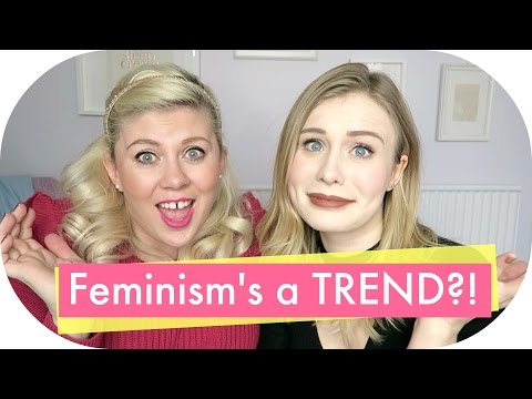 Is feminism a TREND? (Uploaded the right version this time!!)