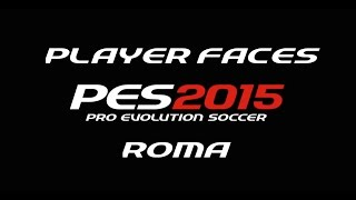 PES 2015 Preview - Player Faces - Roma