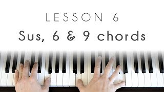 Piano 101 - Lesson 6: sus, 6 & 9 chords