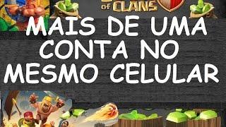 Clash of Clans Brasil - Como Ter ou Usar Mais de Uma Conta No Mesmo Aparelho Celular! Duas Contas!