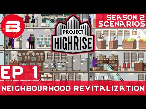 Project Highrise Scenario 1 EP 1 - NEIGHBOURHOOD REVITALIZATION - Project Highrise Gameplay