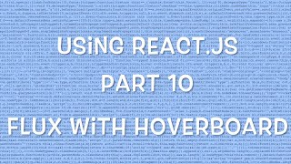 Using React.js v0.14 - Part 10 - Flux with Hoverboard