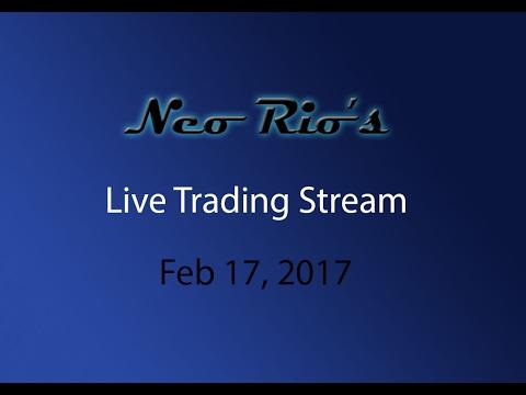 Neo Rio's Live Trading Stream - Feb 17, 2017