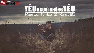 yeu-nguoi-khong-yeu---kaisoul-ft-ljz-kaisy9z