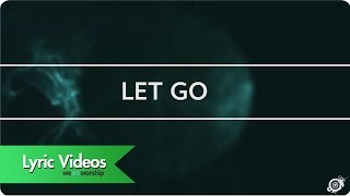 Worship Central - Let Go - Lyric VideoVideo