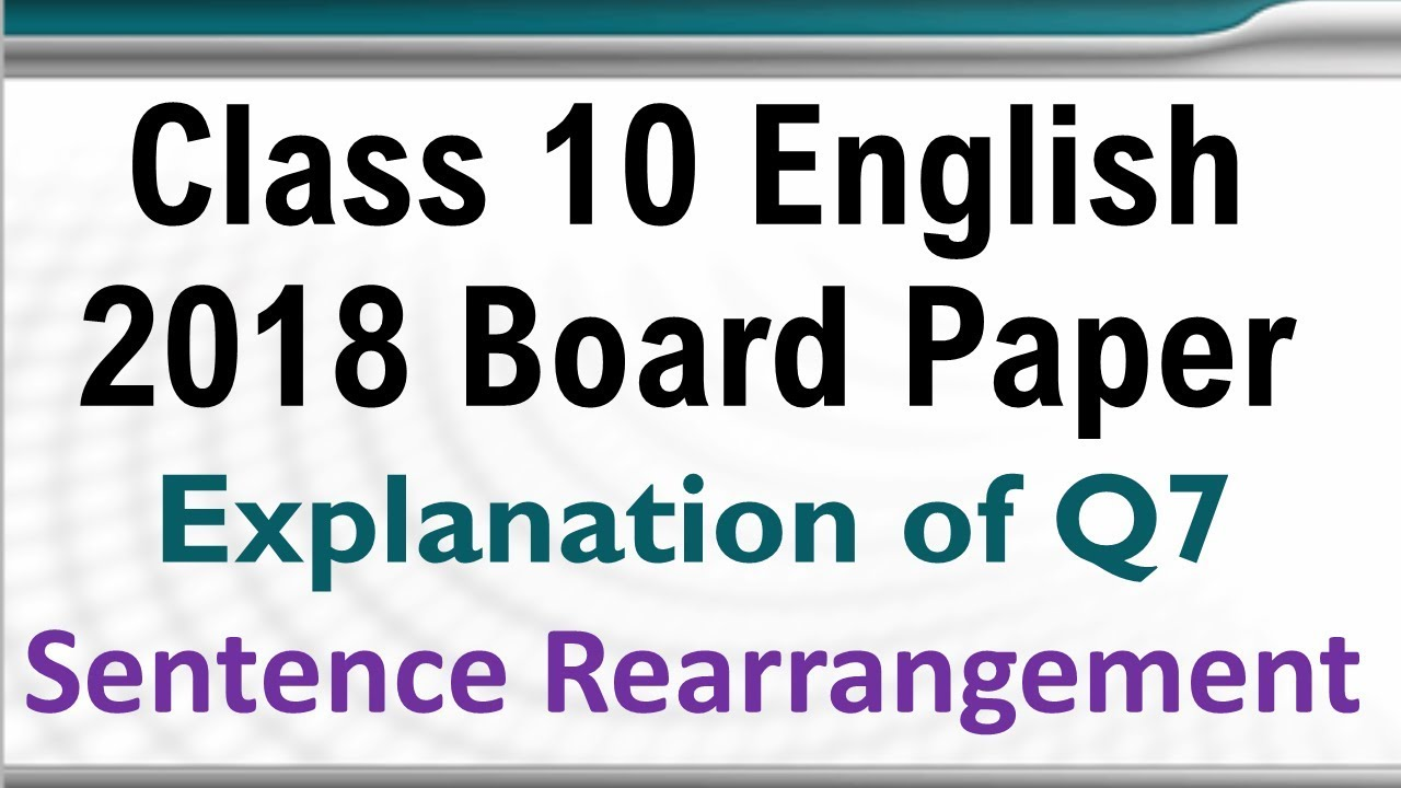 Sentence rearrangement Class 10 English Previous year paper 2018 Solution  explanation of Q7