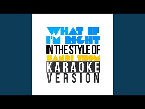 What If I'm Right (In The Style Of Sandi Thom) (Karaoke Version)