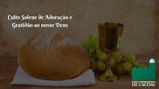 Culto Solene de Adoração e Gratidão ao nosso Deus