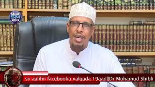 Xalqadii 19 aad Su aalihii facebookga ┇►Dr Sh Mohamud Shibli