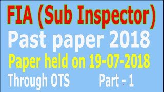 FIA (Sub Inspector ) Past paper 2018 : Held on 19-07-2018 : Part - 1