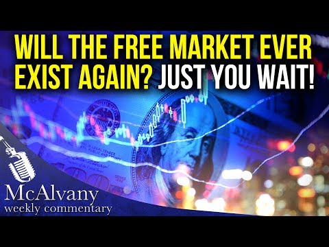 Will The Free Market Ever Exist Again? Just You Wait! | McAlvany Weekly Commentary 2017