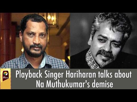 Singer Hariharan shocked over demise of Na Muthukumar, says he is a genius