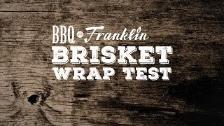 BBQ with Franklin: Brisket Wrap Test