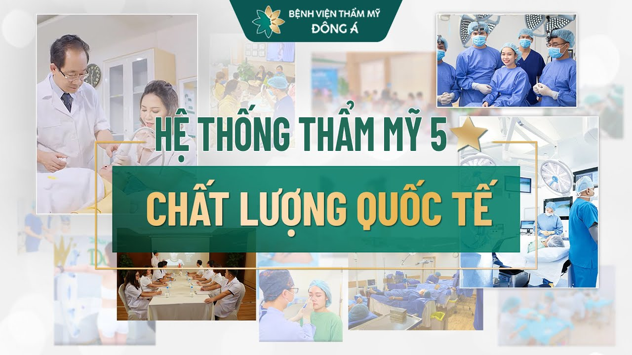 Bệnh viện thẩm mỹ Đông Á – Hệ thống thẩm mỹ 5 sao chất lượng Quốc tế