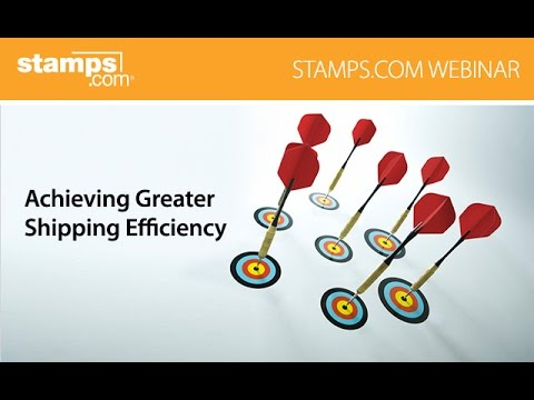 Stamps.com Webinar - Achieving Greater Shipping Efficiency