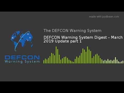 DEFCON Warning System Digest – March 2019 Update part 1