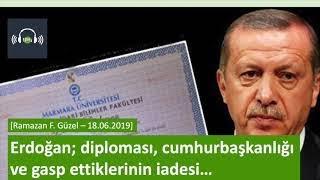 Erdoğan; diploması, cumhurbaşkanlığı ve gasp ettiklerinin iadesi [Ramazan F. Güzel - 18.06.2019]