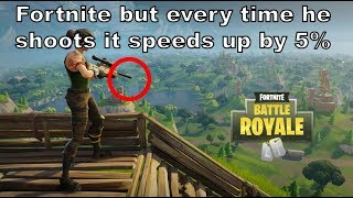 Fortnite but every time he SHOOTS it gets 5% faster