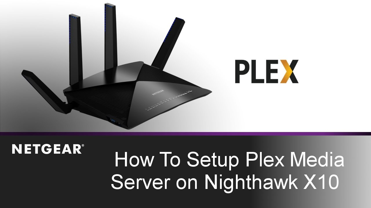 How to Setup Plex Media Server on NETGEAR Nighthawk X10 WiFi Router | R9000