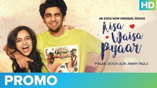 Pyaar, Dosti Aur Jimmy Paaji - Promo   Aisa Waisa Pyaar   Prit Kamani & Ahsaas Channa   Eros Now