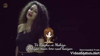 Ve ranjha ve mahiya  akhiyan main tera naal laaiyan what's app status