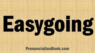 How to Pronounce Easygoing