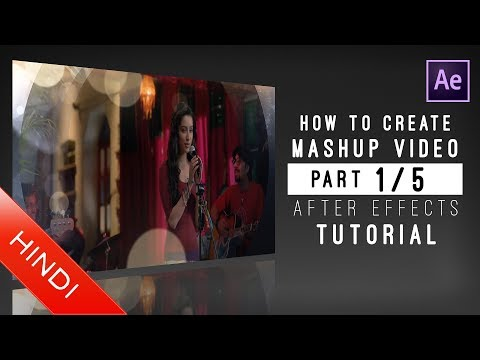 How To Create | Mashup Video | Part 1/5 | After Effects | Hindi Tutorial | Visuals | Music Video