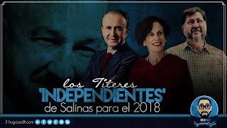 Los Títeres 'INDEPENDIENTES' de Salinas de Gortari para el 2018