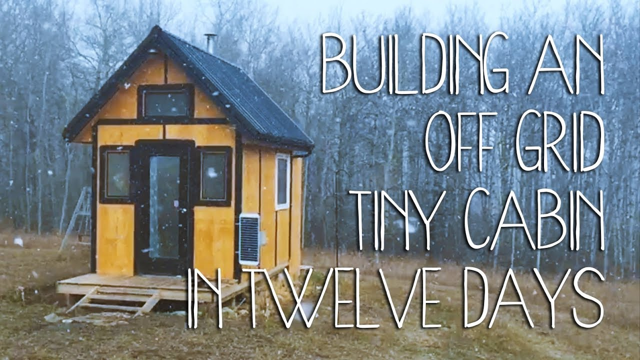 Building An Off Grid Tiny Cabin In Twelve Days You