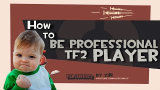 TF2: How to be professional tf2 player [Voice Chat]