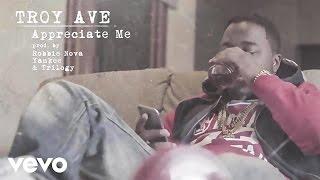 Troy Ave - Appreciate Me (Audio)