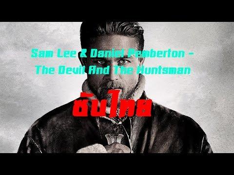 [ซับไทย] Sam Lee & Daniel Pemberton - The Devil And The Huntsman [TH]