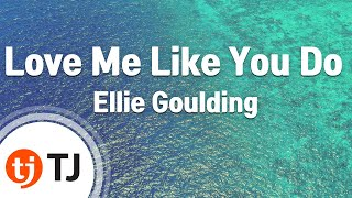 [TJ노래방] Love Me Like You Do(Fifty Shades Of Grey OST) - Ellie Goulding  / TJ Karaoke