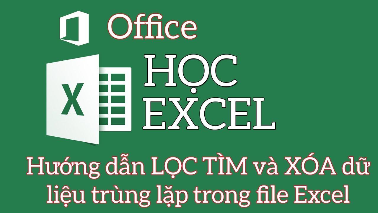 Hướng dẫn LỌC TÌM và XÓA dữ liệu trùng lặp trong file Excel