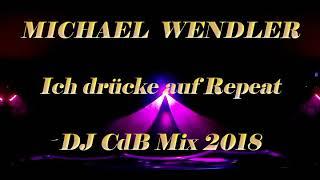 Michael Wendler - Ich drücke auf Repeat (DJ CdB Mix 2018)