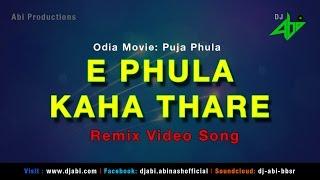 E Phula Kaha Thare Remix | Puja Phula | Dj Abi | Video Song | HD Video