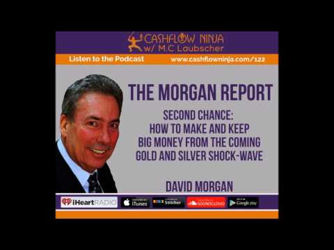 122: David Morgan: How To Make & Keep Big Money From The Coming Gold & Silver Shockwave