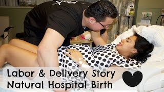 Labor & Delivery Story (Natural Hospital Birth)