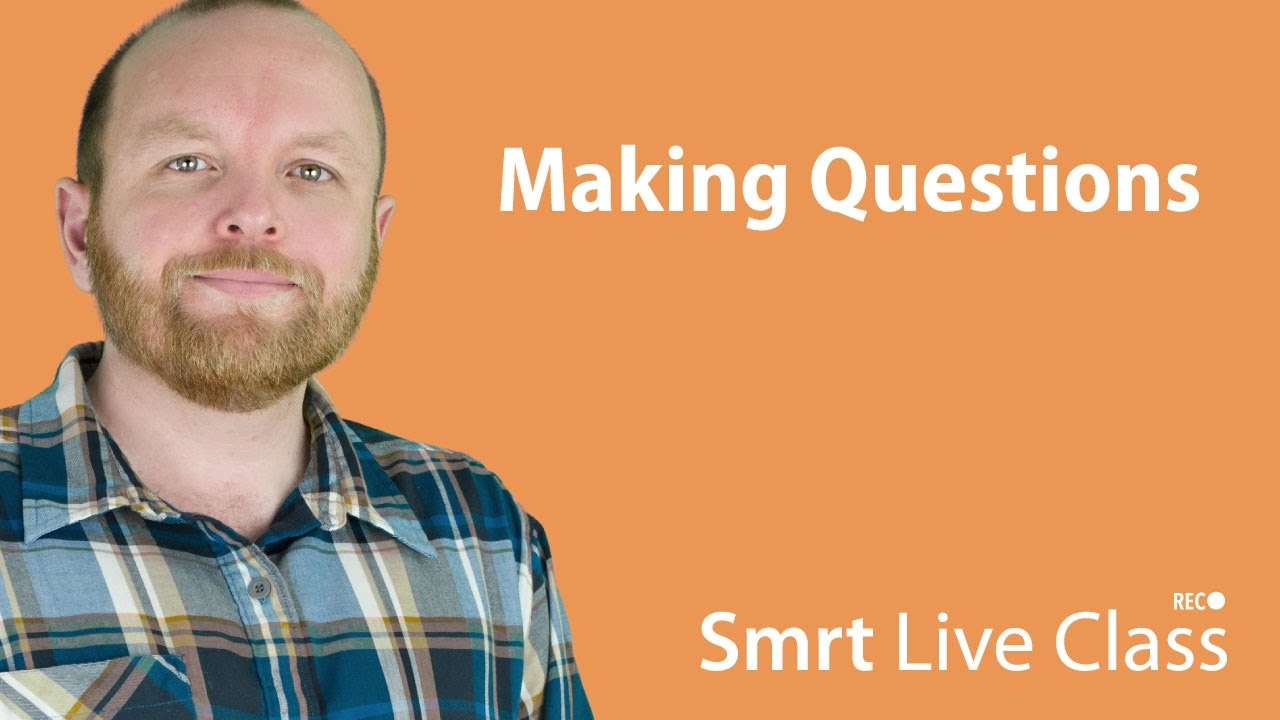 Making Questions - Smrt Live Class with Mark #21