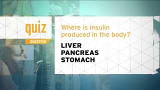 Quiz - Where is insulin produced in the body?