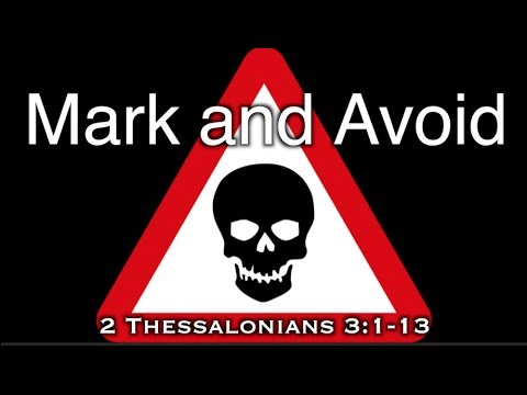 Mark and Avoid (2 Thessalonians 3:1-13)