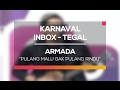 Armada - Pulang Malu Gak Pulang Rindu (Karnaval Inbox Tegal)